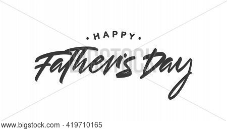 Vector Handwritten Type Lettering Composition Of Happy Fathers Day.