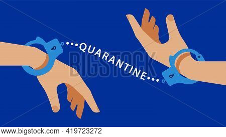 Quarantine. Metaphor: Hands Are Connected By The Inscription Quarantine As Handcuffs. The Concept Of