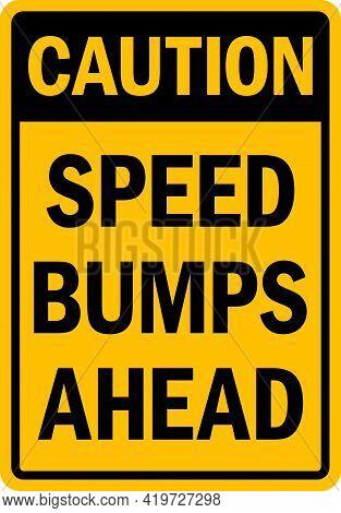 Caution Speed Bumps Ahead Sign. Traffic Signs And Symbols.