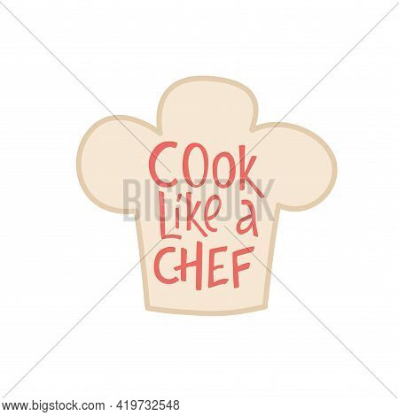 Cook Like A Chef Lettering Sing On Cook Hat. Handwriting Vector Stock Illustration Isolated On White