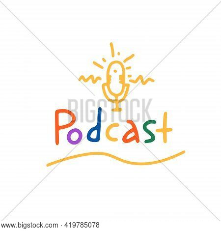 Podcast Colorful Hand Drawn Logo. Funny Cartoon Doodle Lettering Title With Microphone Icon. Good Fo