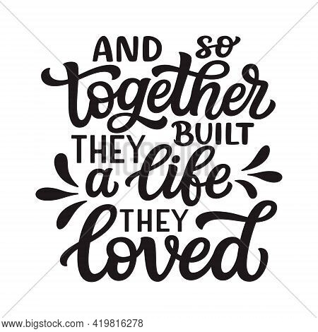 And So Together They Built A Life They Loved. Hand Lettering Romantic Quote Isolated On White Backgr