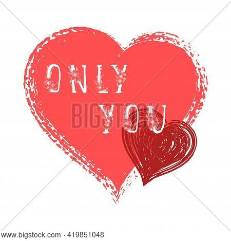 Vector Illustration With Hand Drawn Text Omly You And Grunge Hearts On White Background. Templates F