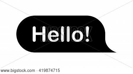 Hello, Hi Quote Bubble Message. Speech Word Hello. Greeting Text Sign. Black Bubble Isolated On Whit