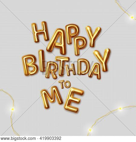 Happy Birthday To Me. Vector Inscription Gold Letters