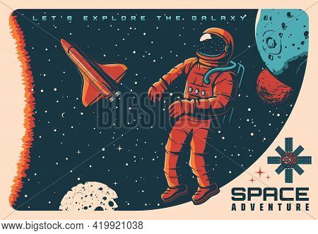 Space Adventure, Spaceship Astronaut And Planets In Galaxy Sky, Vector Retro Poster. Space Explorati