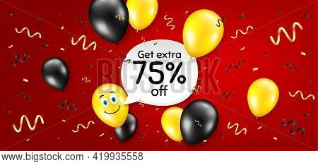 Get Extra 75 Percent Off Sale. Balloon Confetti Vector Background. Discount Offer Price Sign. Specia