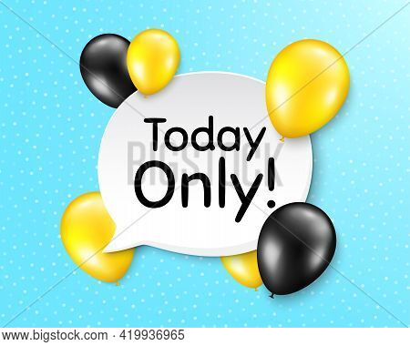 Today Only Sale Symbol. Balloon Party Banner With Speech Bubble. Special Offer Sign. Best Price. Bir