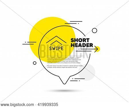 Swipe Up Line Icon. Speech Bubble Vector Concept. Scrolling Arrow Sign. Landing Page Scroll Symbol.