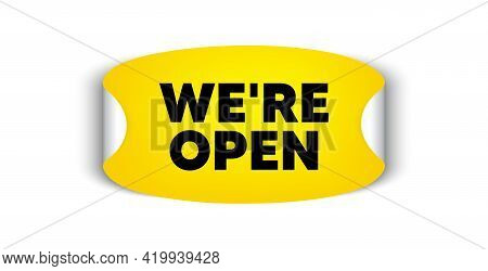 Were Open. Adhesive Sticker With Offer Message. Promotion New Business Sign. Welcome Advertising Sym