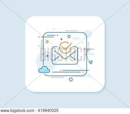 Approved Mail Line Icon. Abstract Square Vector Button. Accepted Or Confirmed Sign. Document Symbol.