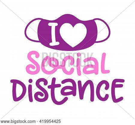 I Love Social Distancing - Coronavirus  Covid-19 Quarantine Quote, Antisocial Lifestyle. Encouraging