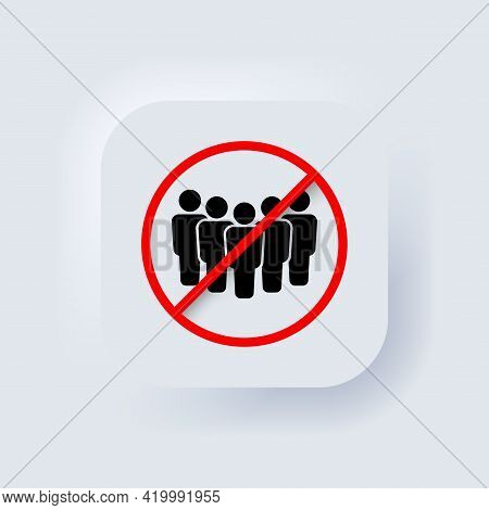 Group Of People In Prohibition Sign. Ban On Gathering People. Stop Crowd Icon. Vector. Public Access