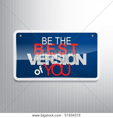 Be the best version of you. Motivational sign. poster
