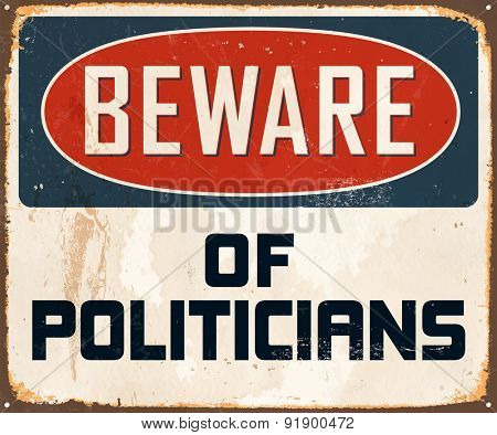 Beware of Politicians - Vintage Metal Sign with realistic rust and used effects.