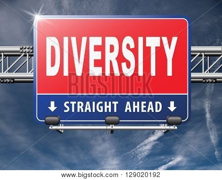 Diversity towards diversification in culture ethnic social age gender genetics political issues, road sign billboard.