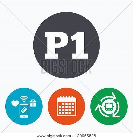 Parking first floor sign icon. Car parking P1 symbol. Mobile payments, calendar and wifi icons. Bus shuttle.