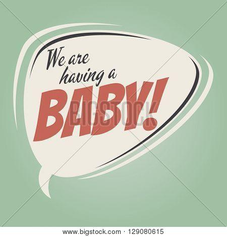 we are having a baby retro speech bubble