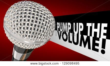 Pump Up the Volume Microphone Increase Voice Words 3d Illustration