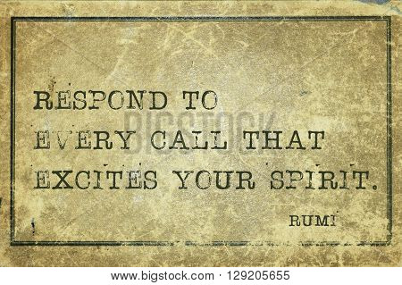 Respond to every call that excites - ancient Persian poet and philosopher Rumi quote printed on grunge vintage cardboard