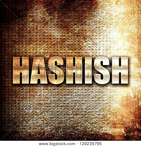 hashish, rust writing on a grunge background