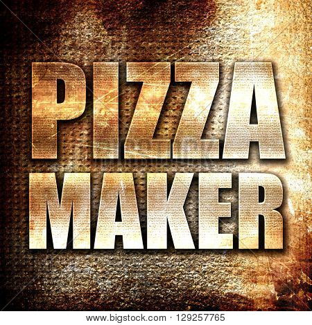 pizza maker, rust writing on a grunge background