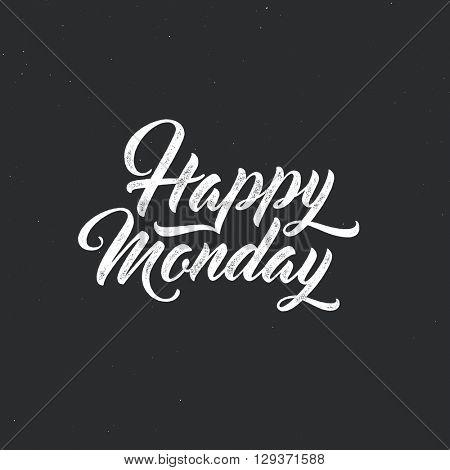 Happy Monday - lettering for greeting card. Modern script typographic design. Vector vintage letterpress effect, grunge black background.