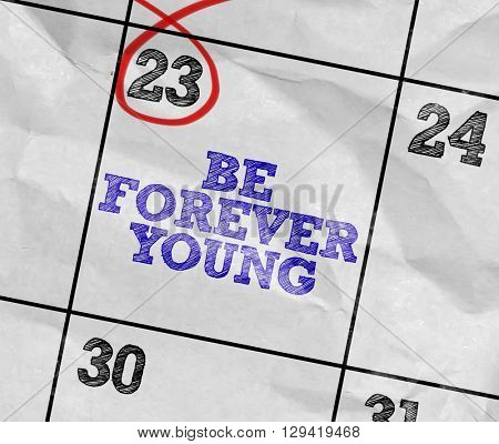 Concept image of a Calendar with the text: Be Forever Young