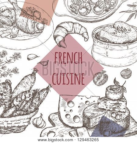 French cuisine template. Includes hand drawn sketch of onion soup, coq au vin, croissant, cheese plate, sausages, escargots, olives and spices. Great for restaurants, cafes, recipe and travel books.