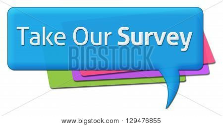 Take our survey text written over colorful comment symbol.