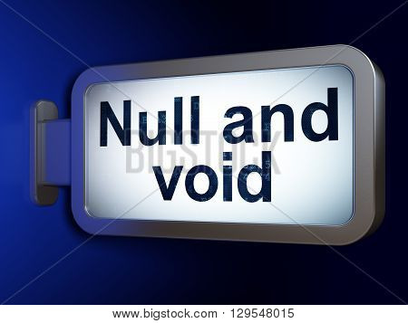 Law concept: Null And Void on advertising billboard background, 3D rendering