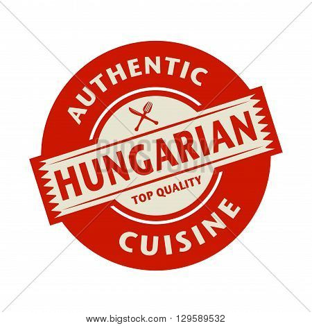 Abstract stamp or label with the text Authentic Hungarian Cuisine written inside, vector illustration poster