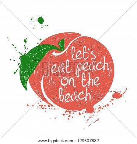 Hand drawn illustration of isolated colorful peach silhouette on a white background. Typography poster with creative poetic quote inside - let's eat peach on the beach.