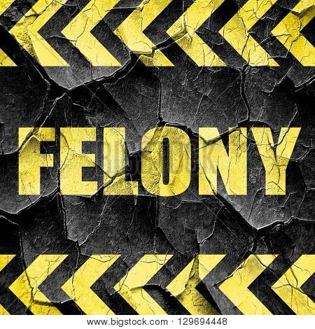 felony, black and yellow rough hazard stripes