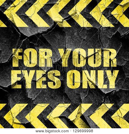 for your eyes only, black and yellow rough hazard stripes