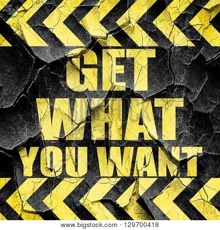 get what you want, black and yellow rough hazard stripes poster