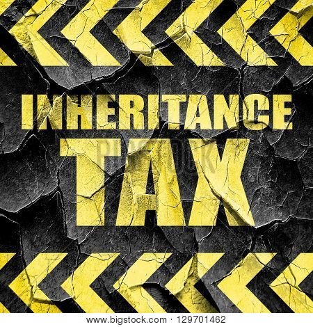 inheritance tax, black and yellow rough hazard stripes