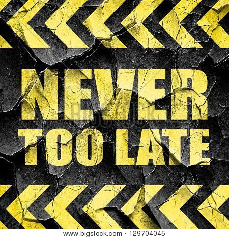 never too late, black and yellow rough hazard stripes
