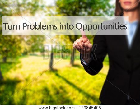 Turn Problems Into Opportunities - Businesswoman Hand Pressing Button On Touch Screen Interface.
