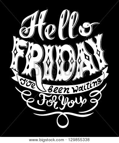 hello friday i have been waiting for you handwritting lettering inscription, slogan print in black colors vector illustration