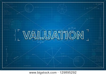 financial valuation on paper blueprint background business concept