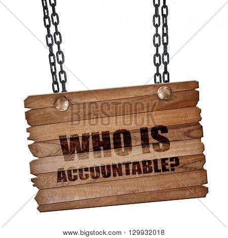 who is accountable, 3D rendering, wooden board on a grunge chain