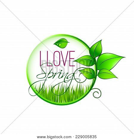 I Love Spring Icon For Springtime Wishes Or Seasonal Holiday Greetings. Vector Isolated Symbol Of Gr