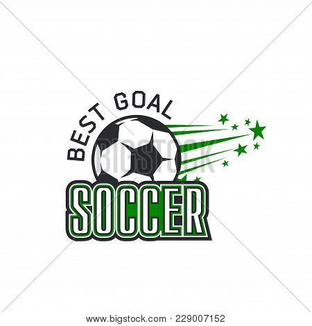 Soccer Ball Icon For Football Cup Championship Or College Team Goal Championship. Vector Isolated Sy