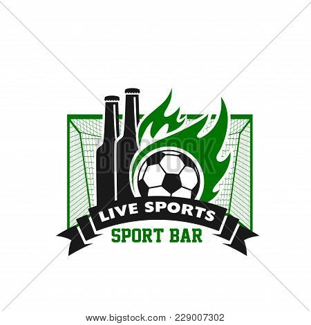 Soccer Live Sports Bar Icon Of Beer Bottles And Football Ball In Fire Flames Goal. Vector Isolated S