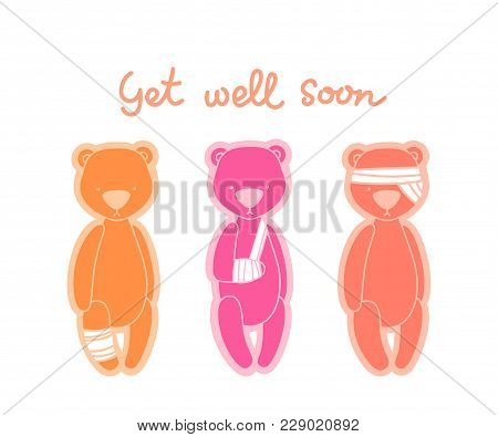 Gel Well Soon Card. Teddy Bears With Bandaged Head, Arm And Leg Isolated On White