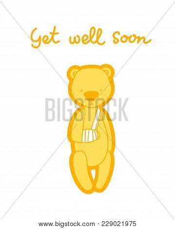 Get Well Soon Card. Teddy Bear With Bandaged Arm Isolaed On White