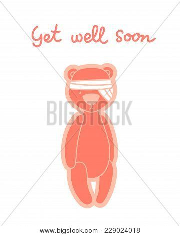 Get Well Soon Card. Teddy Bear With Bandaged Head Isolated On White