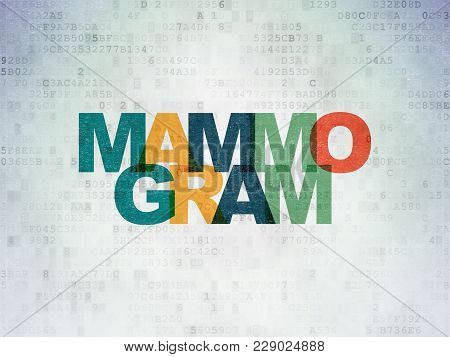 Medicine Concept: Painted Multicolor Text Mammogram On Digital Data Paper Background
