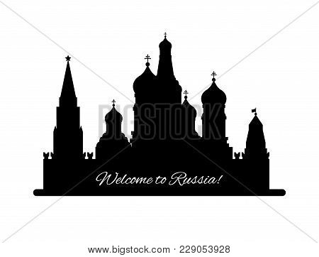 Welcome To Russia. St. Basil S Cathedral On Red Square. Kremlin Palace Black Silhouette Lisolated On